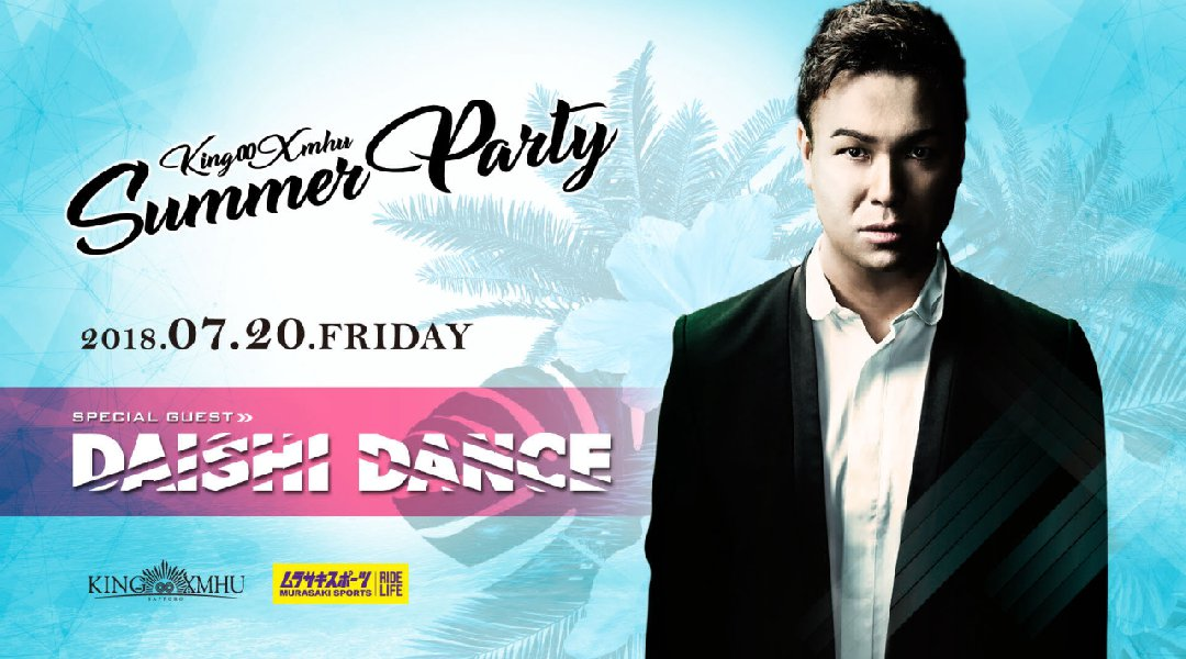 -KING XMHU SUMMER PARTY- DAISHI DANCE