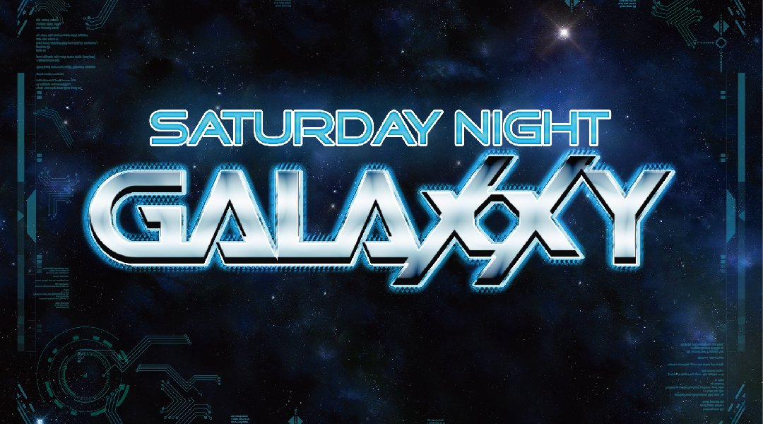 Saturday NIGHT Galaxxy