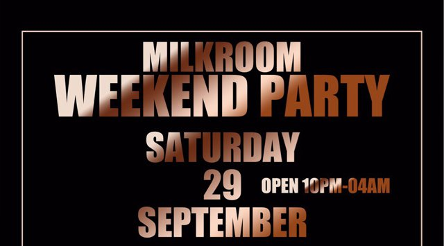 MILK ROOM WEEKEND PARTY