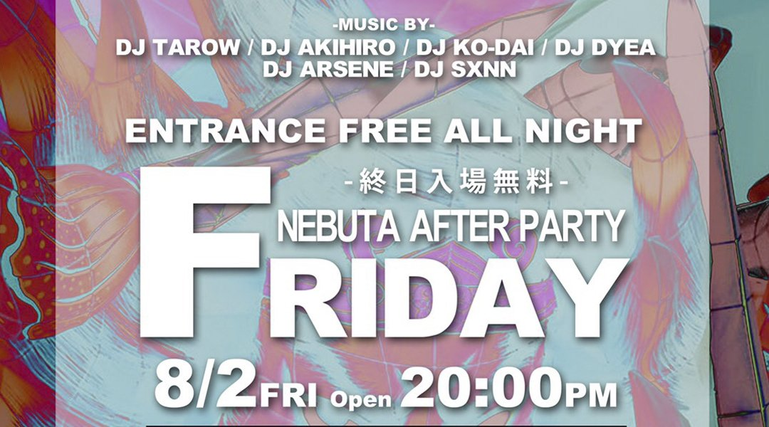 NEBUTA AFTER PARTY FRIDAY