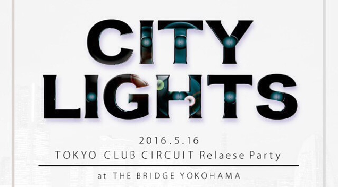 CITY LIGHTS feat YU-TA & BEP HOP ~TOKYO CLUB CIRCUIT Relaese Party & YU-TA Birthday Party~