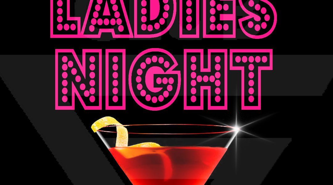 """UP IN DA CLUB"" - Ladies Night! -"
