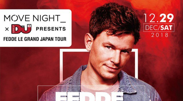 2018.12.29.SAT MOVE NIGHT_ × DJ MAG presents FEDDE LE GRAND JAPAN TOUR